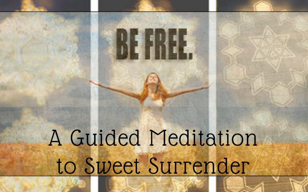 How can we SWEETLY SURRENDER to life? Guided Meditation