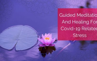 Guided Meditation and Healing for Covid-19 Related Stress