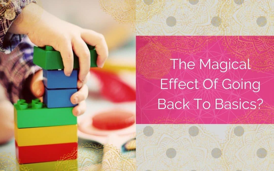 The Magical Effect Of Going Back To Basics